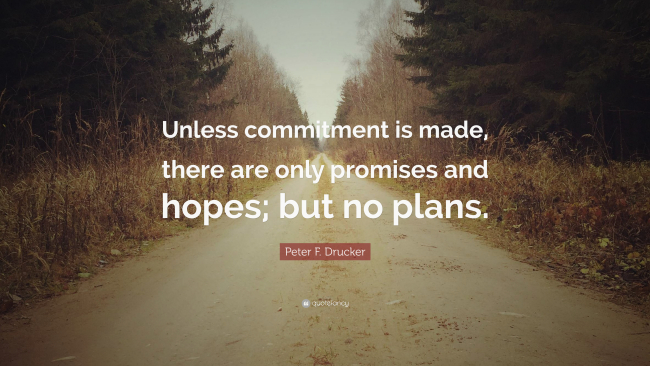 2130235-Peter-F-Drucker-Quote-Unless-commitment-is-made-there-are-only